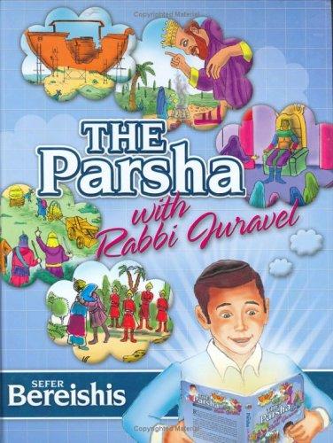 The Parsha with Rabbi Juravel: Sefer Bereishis pdf epub