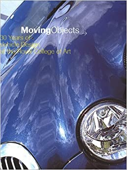 Moving Objects: 30 Years of Vehicle Design at the Royal College of Art by Stephen Bayley (1999-10-19)