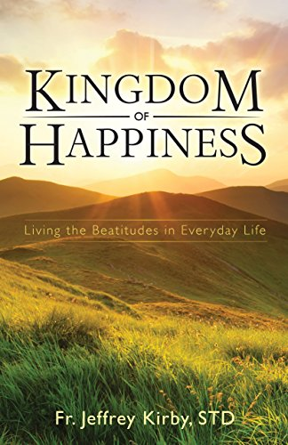 Kingdom of happiness living the beatitudes in everyday life kingdom of happiness living the beatitudes in everyday life by kirby std fr fandeluxe Images