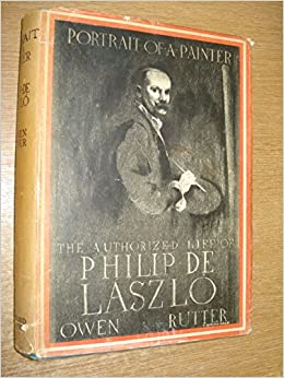 PORTRAIT OF A PAINTER, THE AUTHORIZED LIFE OF PHILIP DE LASZLIO