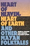 Heart of Heaven, Heart of Earth and Other Mayan Folktales, James D. Sexton and Ignacio B. Uipan, 1560987707