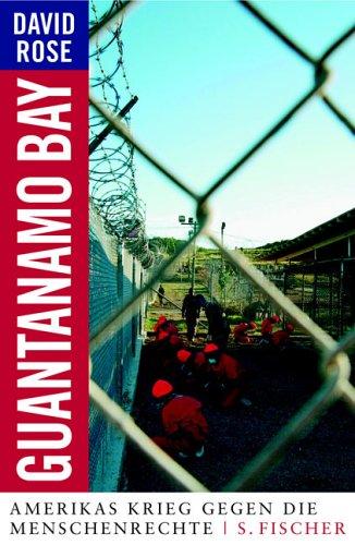 Guantanamo Bay. Amerikas Krieg gegen die Menschenrechte