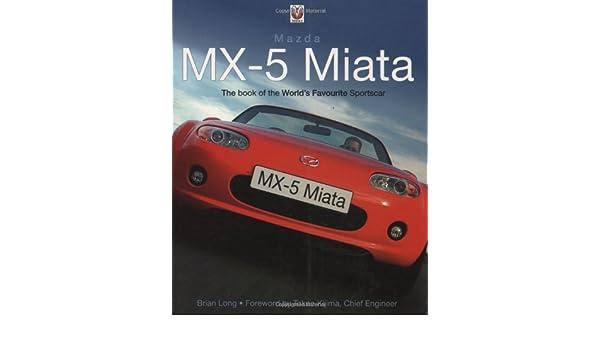 Mazda MX-5 Miata: The Book of the Worlds Favourite Sportscar: Amazon.es: Brian Long: Libros en idiomas extranjeros