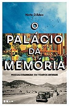 O Palácio da Memória: Pessoas extraordinárias em tempos conturbados por [DiMeo, Nate]