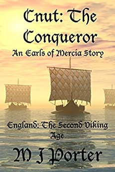 Cnut: The Conqueror (The Earls of Mercia Book 8) by [Porter, M J]