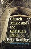 Church Music and the Christian Faith, Erik Routley, 0916642100