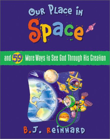 Our Place in Space: And 59 More Ways to See God Through His Creation (59 More Ways, 2)
