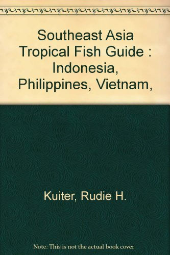 Southeast Asia Tropical Fish Guide: Indonesia, Philippines, Vietnam, Malaysia, Singapore, Thailand, Andaman - Popular Online Malaysia