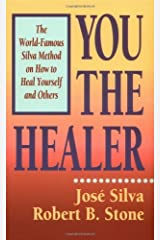 You the Healer: The World-Famous Silva Method on How to Heal Yourself (World-Famous Silva Method on How to Heal Yourself and Others) Kindle Edition