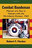 Combat Bandsman: Memoir of a Tour in Vietnam with the 9th Infantry Division, 1969