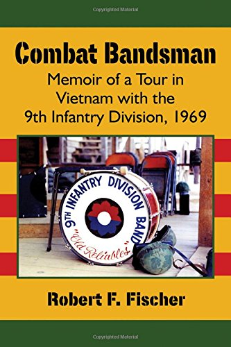 Download Combat Bandsman: Memoir of a Tour in Vietnam with the 9th Infantry Division, 1969 ebook