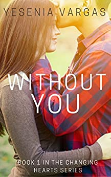 Without You (Changing Hearts Series Book 1) by [Vargas, Yesenia]