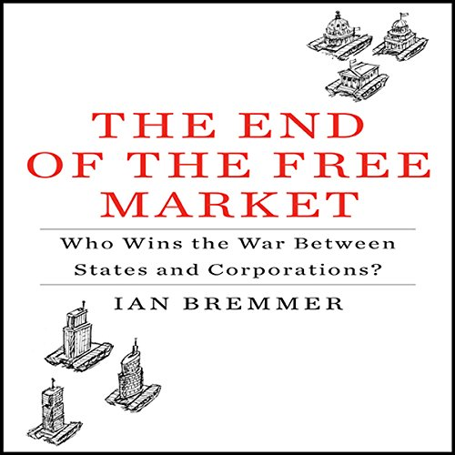 The End of the Free Market: Who Wins the War Between States and Corporations? by Gildan Media, LLC