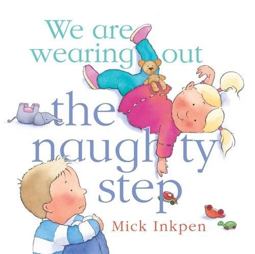 - We Are Wearing Out the Naughty Step