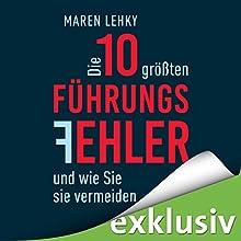 Die 10 größten Führungsfehler und wie Sie sie vermeiden Hörbuch von Maren Lehky Gesprochen von: Martin Hecht