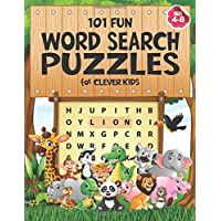 101 Fun Word Search Puzzles for Clever Kids 4-8: First Kids Word Search Puzzle Book ages 4-6 & 6-8. Word for Word Wonder…