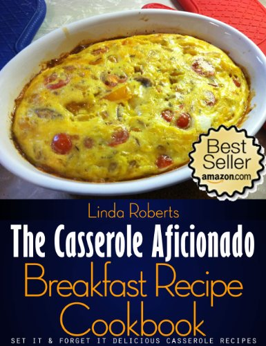 Breakfast Casserole - The Casserole Aficionado Breakfast Recipe Cookbook (The Casserole Aficionado Recipe Cookbooks 1)