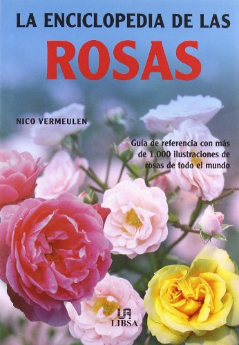 Descargar Libro La Enciclopedia De Las Rosas: Guía De Referencia Con Más De 1.000 Fotografías En Color Nico Vermeulen