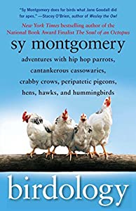 Paperback Birdology : Adventures with Hip Hop Parrots, Cantankerous Cassowaries, Crabby Crows, Peripatetic Pigeons, Hens, Hawks, and Hummingbirds Book