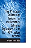 img - for The Princeton Colloquium; lectures on mathematics, delivered September 15 to 17, 1909, before member book / textbook / text book