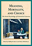 Meaning, Mortality, and Choice : The Social Psychology of Existential Concerns, Phillip R. Shaver, 1433811553