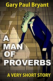 A Man of Proverbs: A Very Short Story by [Bryant, Gary Paul]
