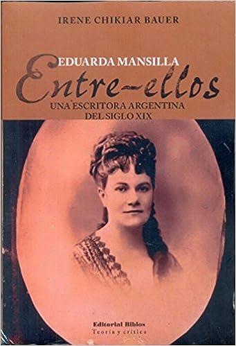 Eduarda Mansilla. Entre-ellos. Una escritora argentina del siglo XIX