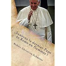 Sauvons le dernier Pape de Rome en flammes ! (French Edition)