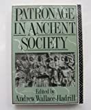 PATRONAGE IN ANCIENT SOCIETY (Leicester-Nottingham Studies in Ancient Society, Volume 1)