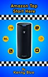 Amazon Tap: Let's Start Here: Amazon Tap Your Ultimate Guide On This Portable and Intelligent Speaker