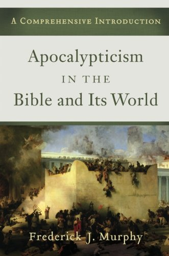 Apocalypticism in the Bible and Its World: A Comprehensive Introduction
