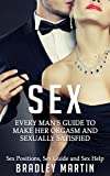 kindle books sex positions - Sex: Every Man's Guide to Sexually Satisfy Her - Sex Positions, Sex Guide & Sex Help (BONUS, Female Psychology, Sex Tips, Attract Women, Sex in Marriage, Couples Therapy)