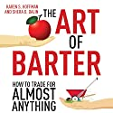 The Art of Barter: How to Trade for Almost Anything Audiobook by Karen Hoffman, Shera Dalin Narrated by Bernadette Dunne