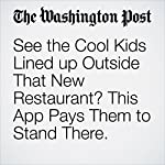 See the Cool Kids Lined up Outside That New Restaurant? This App Pays Them to Stand There. | Peter Holley