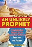 An Unlikely Prophet: A Metaphysical Memoir by the Legendary Writer of Superman and Batman by Alvin Schwartz (2006-05-24)