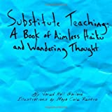 Substitute Teaching: a Book of Aimless Haiku and Wandering Thought, Jared Garland, 1492297860