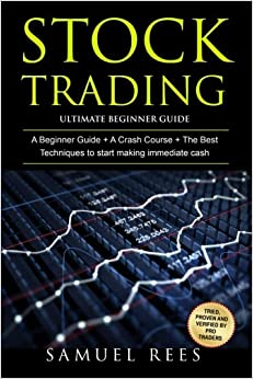 Stock Trading: Ultimate Beginner Guide: 3 Manuscripts A Beginner Guide + A Crash Course to Get Quickly Started + The Best Techniques to Make Immediate Cash With Stock Trading (Volume 8)
