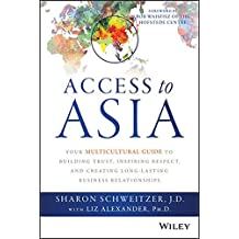 Access to Asia: Your Multicultural Guide to Building Trust, Inspiring Respect, and Creating Long-Lasting Business Relationships