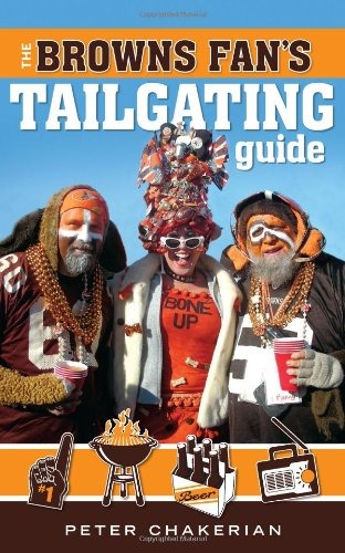 The Browns Fan's Tailgating Guide by Peter Chakerian