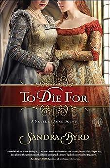 To Die For: A Novel of Anne Boleyn (Ladies in Waiting Book 1) by [Byrd, Sandra]