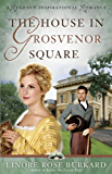 The House in Grosvenor Square (A Regency Inspirational Romance Book 2)