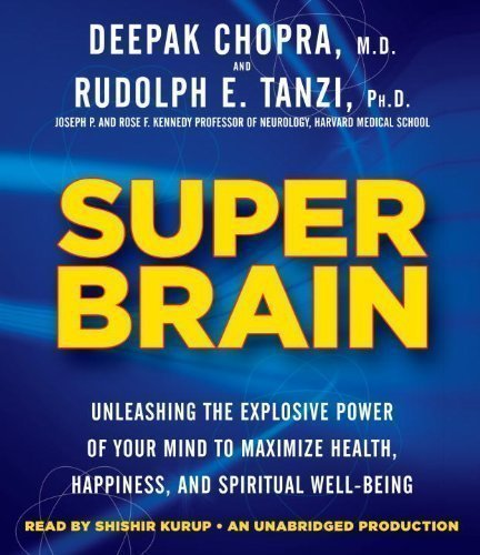 By Rudolph E. Tanzi, Deepak Chopra:Super Brain: Unleashing the Explosive Power of Your Mind to Maximize Health, Happiness, and Spiritual Well-Being [AUDIOBOOK] (Books on Tape) [AUDIO CD] by Random House Audio