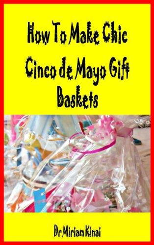 How to Make Cinco de Mayo Gift Baskets (Gift Ideas Book 19)