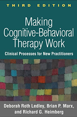 Making Cognitive-Behavioral Therapy Work, Third Edition: Clinical Process for New ()