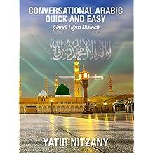 Conversational Arabic Quick and Easy: Saudi Dialect, Urban Hijazi Arabic, Saudi Arabic, Hejazi, Western Arabic Colloquial, Saudi Hijazi Arabic Dialect