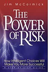 The Power of Risk - How Intelligent Choices Will Make You More Successful, A Step-by-Step Guide Hardcover