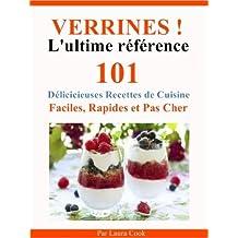 Verrines! L'Ultime Référence. Entrées, Plats, Desserts, 101 Délicieuses Recettes de Cuisine Faciles, Rapides et Pas Cher Spécial Verrines. (French Edition)