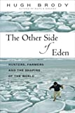 The Other Side of Eden : Hunters, Farmers, and the Shaping of the World, Brody, Hugh, 1550548875