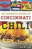 The Authentic History of Cincinnati Chili, Dann Woellert, 1609499921
