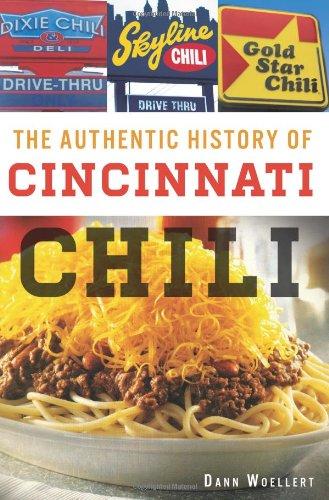 AUTHENTIC HISTORY OF CINCINNATI CHILI (American Palate) by Dann Woellert